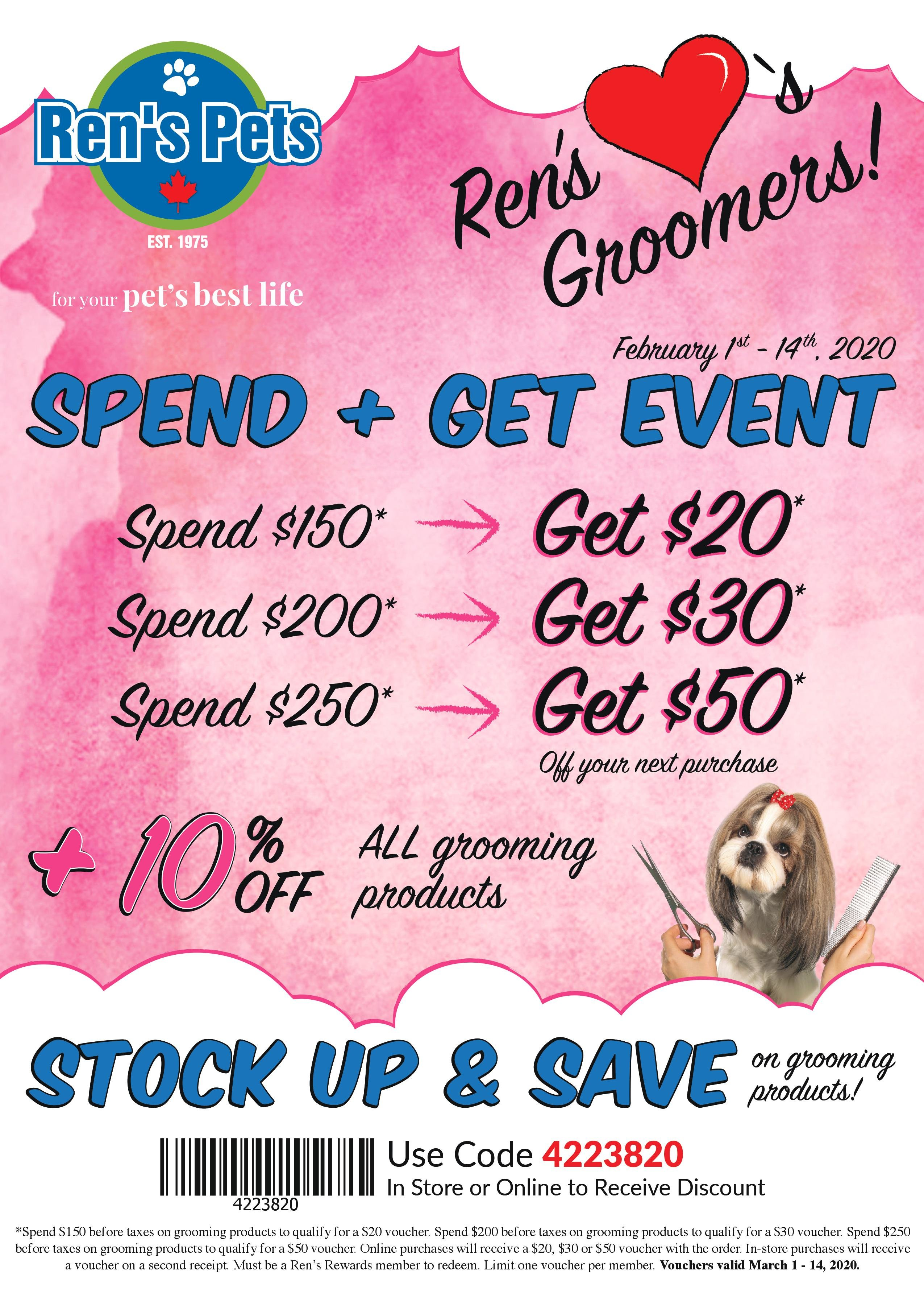 Ren's Loves Groomers! Spend + Get Event February 1st - 14th, 2020. Spend $150 get $20 on grooming products. Spend $200 get $30 on grooming products. Spend $250 get $50 on grooming products. Off your next purchase. Plus 10% off all grooming products.