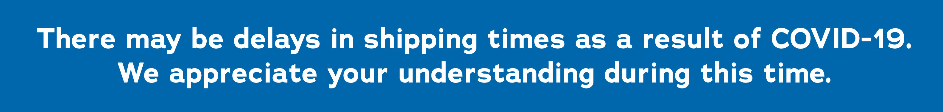 Please note there may be delays in shipping times as a result of COVID-19. We appreciate your understanding during this time.