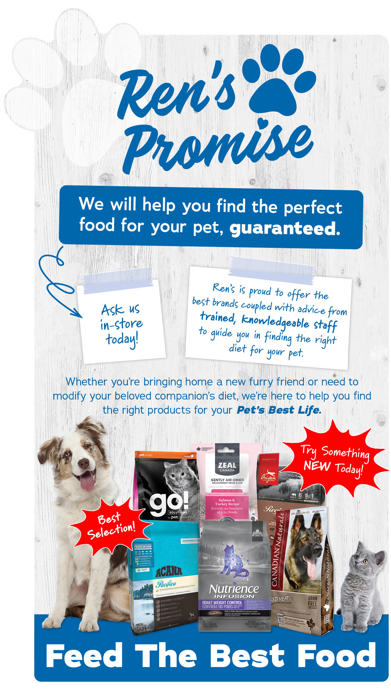 Ren's Promise We will help you find the perfect food for your pet, guaranteed.